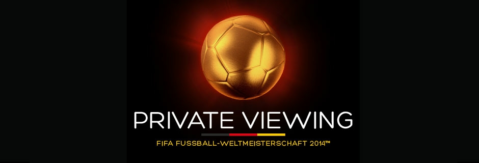 PRIVATE VIEWING zur FIFA Fussball-WM 2014™
